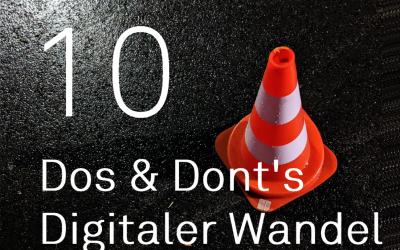 10 DOS AND DONT'S beim Digitalen Wandel in Organisationen