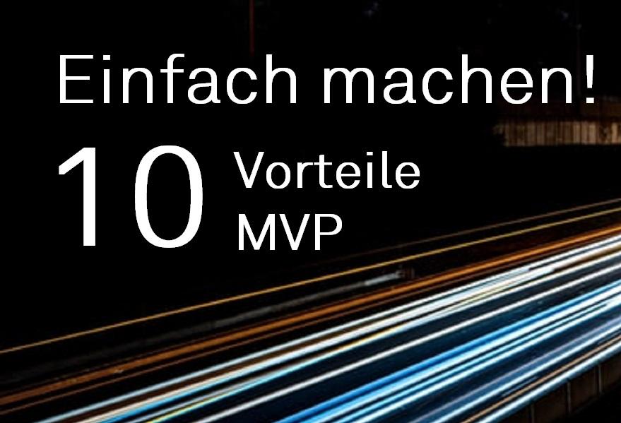 DieZehn: 10 Vorteile MVP – Einfach machen!