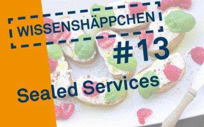 Wissenhäppchen #13: Sealed Services