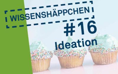 Wissenshäppchen #16: Ideation