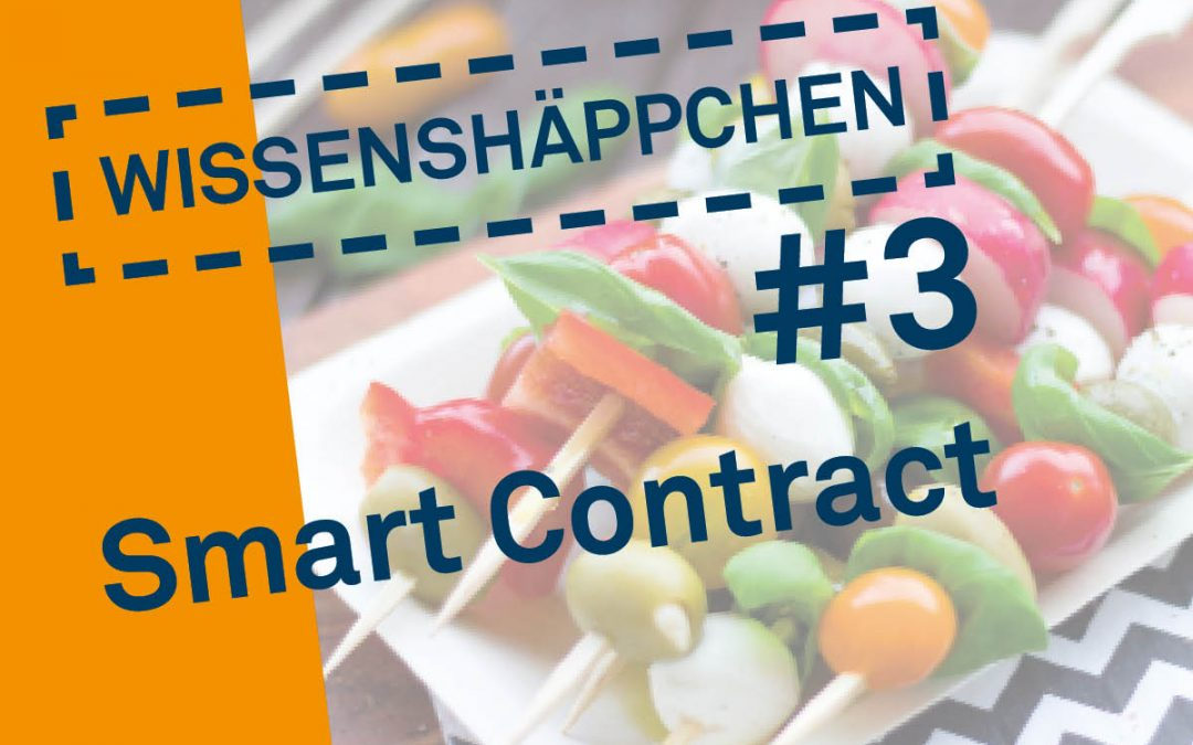 Wissenshäppchen #3: Smart Contract