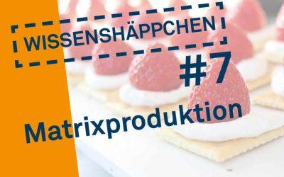 Wissenshäppchen #7: Matrixproduktion