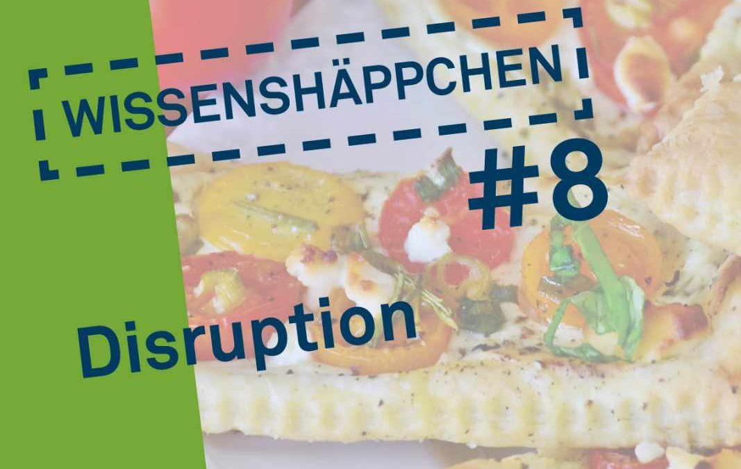 Wissenshäppchen #8: Disruption